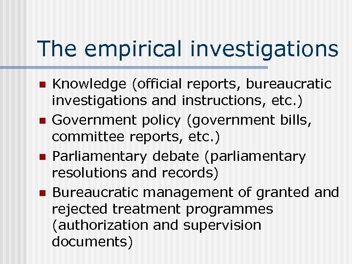 The empirical investigations n n Knowledge (official reports, bureaucratic investigations and instructions, etc. )