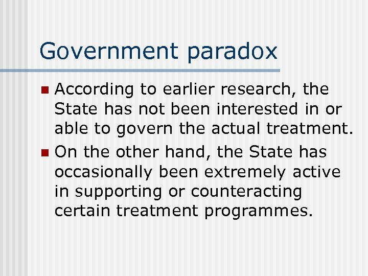 Government paradox According to earlier research, the State has not been interested in or
