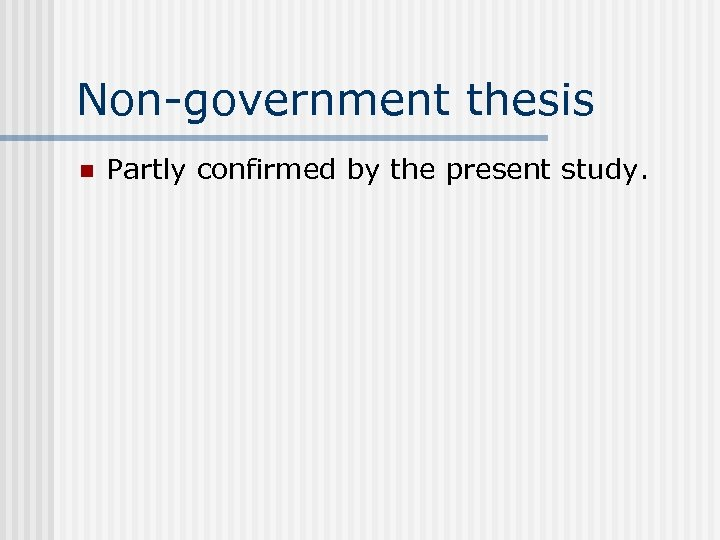 Non-government thesis n Partly confirmed by the present study.