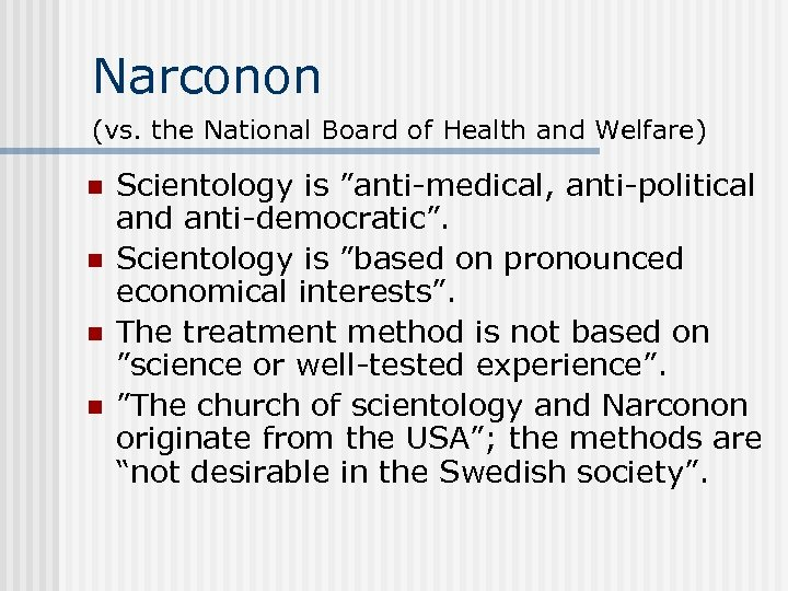 """Narconon (vs. the National Board of Health and Welfare) n n Scientology is """"anti-medical,"""