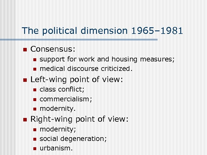 The political dimension 1965– 1981 n Consensus: n n n Left-wing point of view: