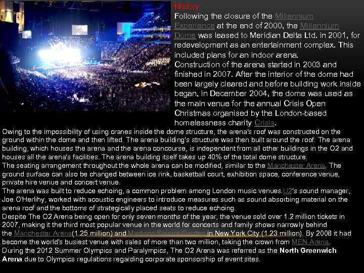 History Following the closure of the Millennium Experience at the end of 2000, the