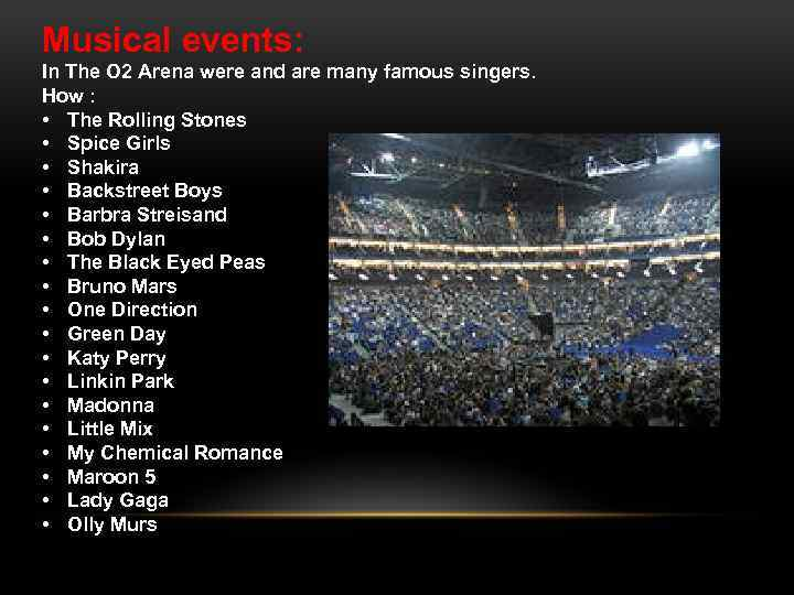 Musical events: In The O 2 Arena were and are many famous singers. How