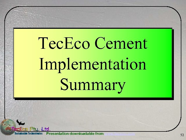 Tec. Eco Cement Implementation Summary Presentation downloadable from www. tececo. com 52