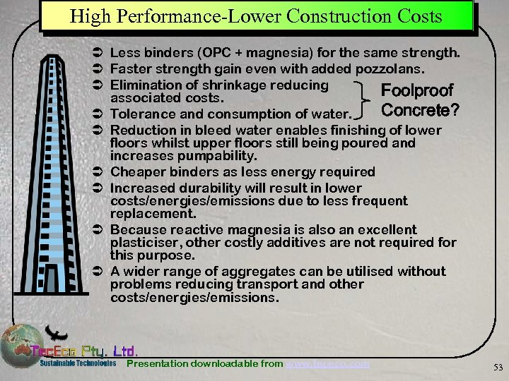 High Performance-Lower Construction Costs Ü Less binders (OPC + magnesia) for the same strength.