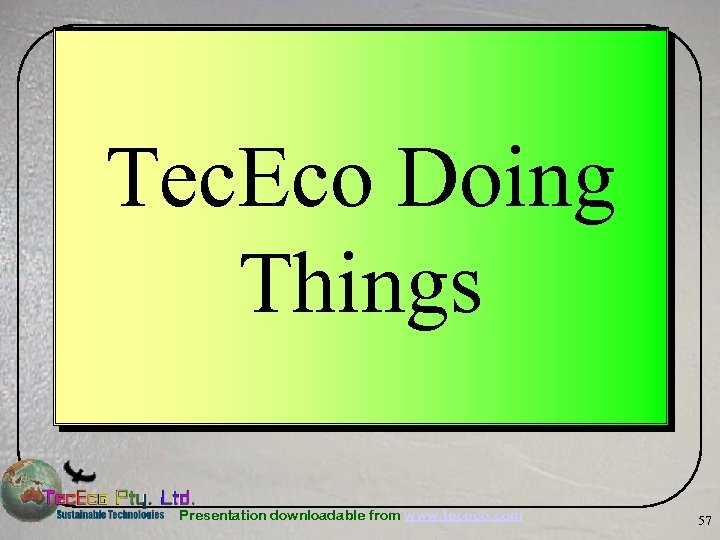 Tec. Eco Doing Things Presentation downloadable from www. tececo. com 57