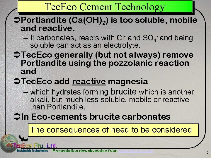 Tec. Eco Cement Technology ÜPortlandite (Ca(OH)2) is too soluble, mobile and reactive. – It