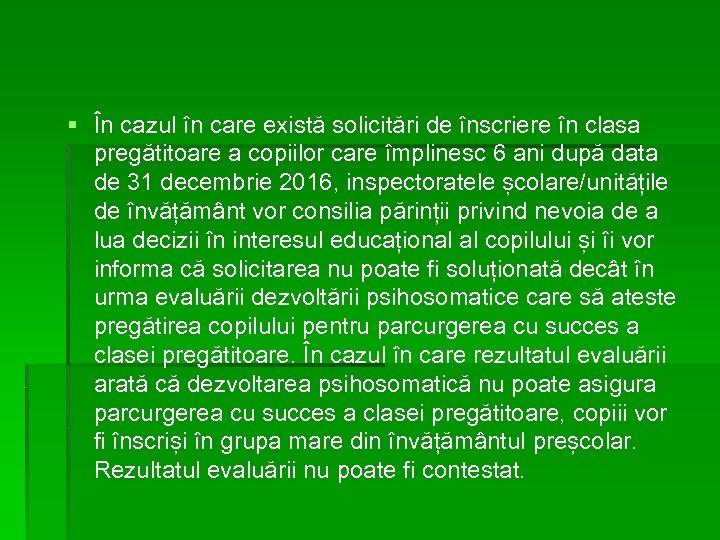 § În cazul în care există solicitări de înscriere în clasa pregătitoare a copiilor
