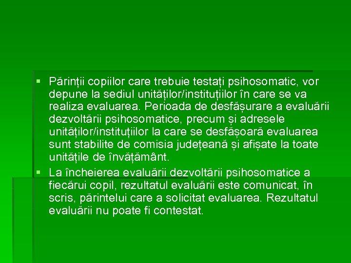 § Părinții copiilor care trebuie testați psihosomatic, vor depune la sediul unităților/instituțiilor în care