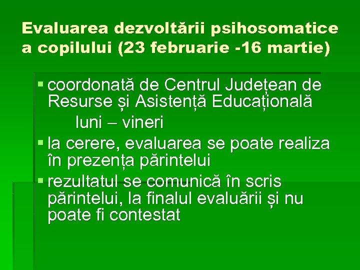 Evaluarea dezvoltării psihosomatice a copilului (23 februarie -16 martie) § coordonată de Centrul Județean