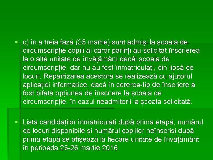 § c) în a treia fază (25 martie) sunt admiși la școala de circumscripție