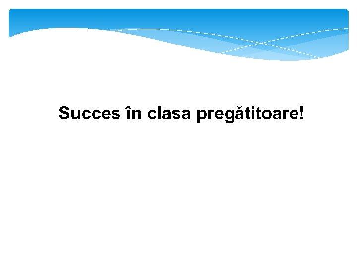 Succes în clasa pregătitoare!
