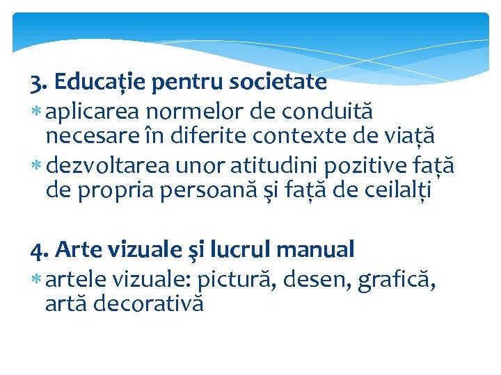 3. Educație pentru societate aplicarea normelor de conduită necesare în diferite contexte de viață
