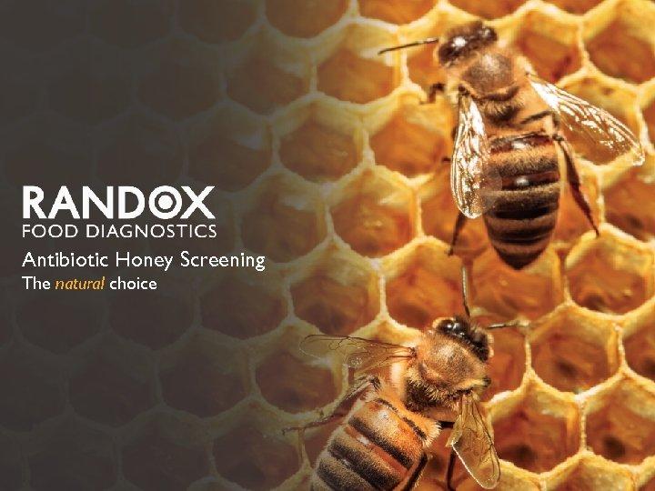 Antibiotic Honey Screening The natural choice