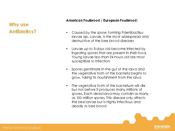 Why use Antibiotics? American Foulbrood / European Foulbrood: • Caused by the spore- forming