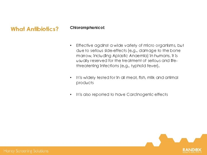 What Antibiotics? Chloramphenicol: • Effective against a wide variety of micro organisms, but due