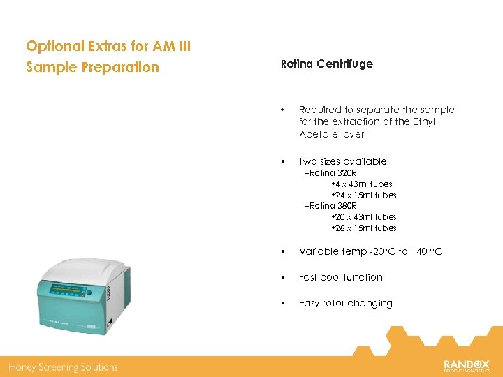 Optional Extras for AM III Sample Preparation Rotina Centrifuge • Required to separate the