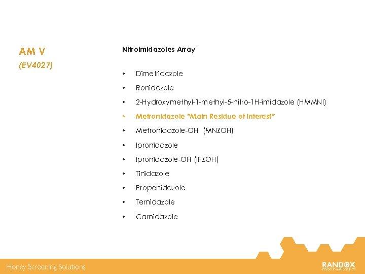AM V (EV 4027) Nitroimidazoles Array • Dimetridazole • Ronidazole • 2 -Hydroxymethyl-1 -methyl-5