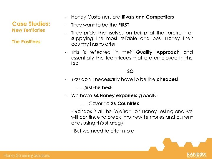 - Case Studies: New Territories Honey Customers are Rivals and Competitors - They want