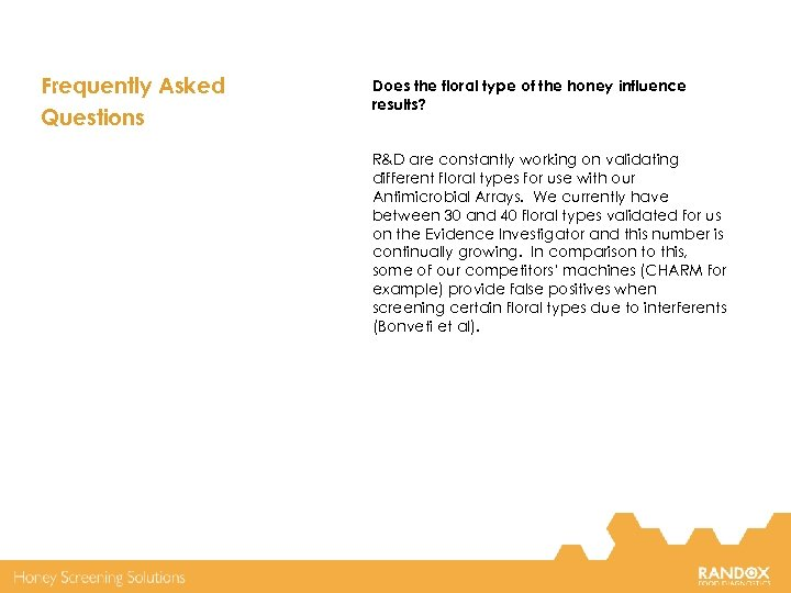Frequently Asked Questions Does the floral type of the honey influence results? R&D are