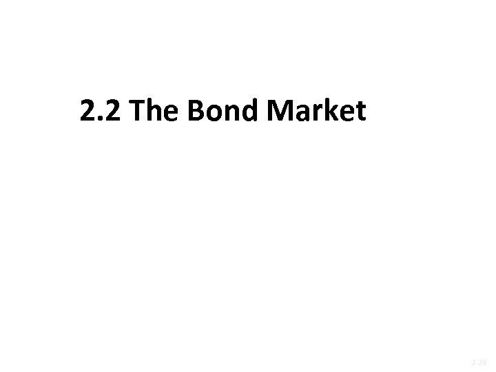 2. 2 The Bond Market 2 -20