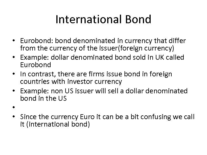 International Bond • Eurobond: bond denominated in currency that differ from the currency of