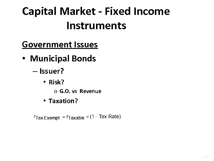 Capital Market - Fixed Income Instruments Government Issues • Municipal Bonds – Issuer? •