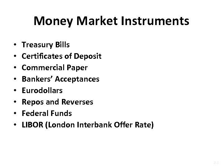 Money Market Instruments • • Treasury Bills Certificates of Deposit Commercial Paper Bankers' Acceptances