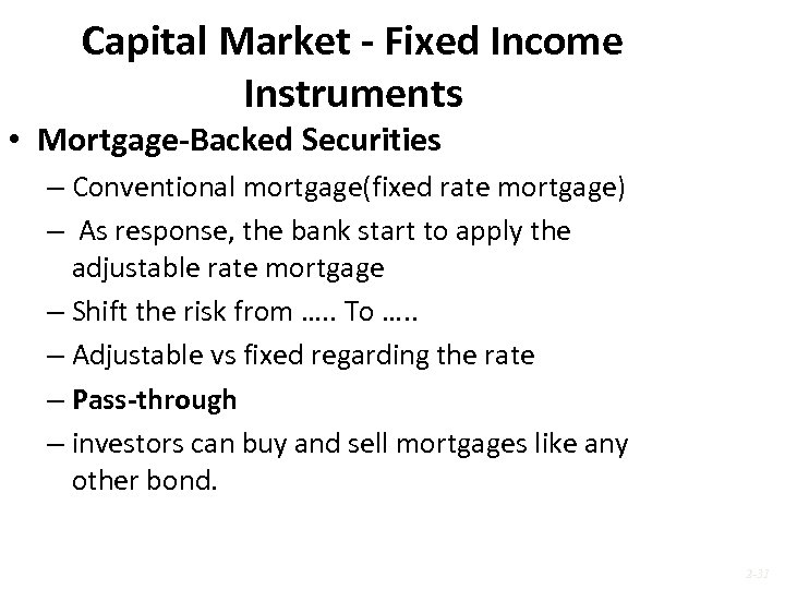 Capital Market - Fixed Income Instruments • Mortgage-Backed Securities – Conventional mortgage(fixed rate mortgage)