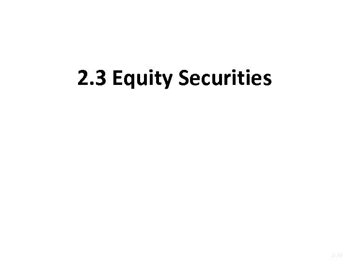 2. 3 Equity Securities 2 -34