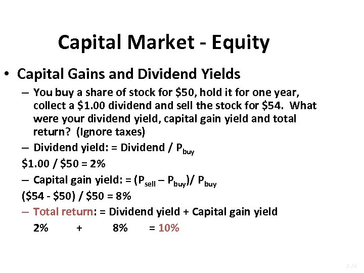 Capital Market - Equity • Capital Gains and Dividend Yields – You buy a