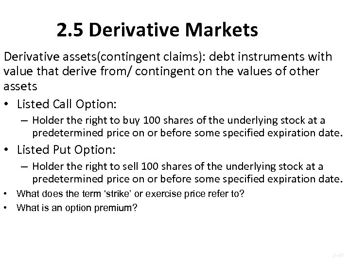 2. 5 Derivative Markets Derivative assets(contingent claims): debt instruments with value that derive from/