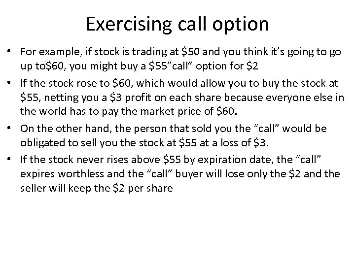 Exercising call option • For example, if stock is trading at $50 and you