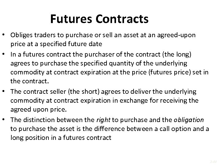 Futures Contracts • Obliges traders to purchase or sell an asset at an agreed-upon