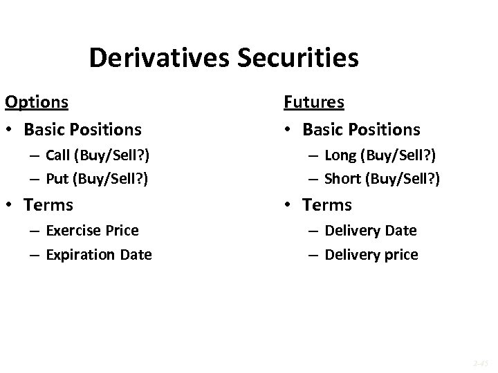 Derivatives Securities Options • Basic Positions – Call (Buy/Sell? ) – Put (Buy/Sell? )