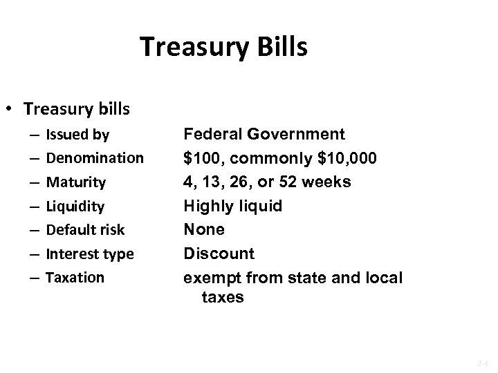 Treasury Bills • Treasury bills – – – – Issued by Denomination Maturity Liquidity