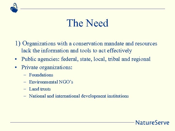 The Need 1) Organizations with a conservation mandate and resources lack the information and