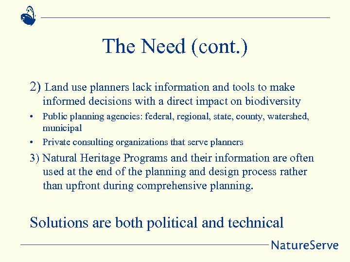 The Need (cont. ) 2) Land use planners lack information and tools to make