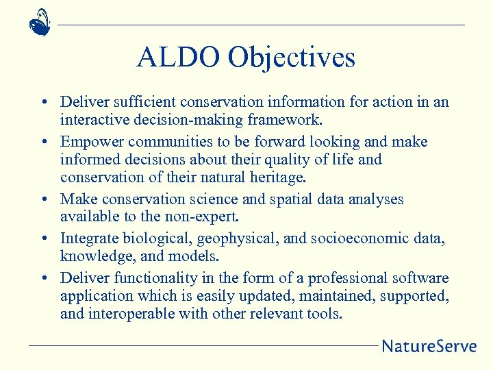 ALDO Objectives • Deliver sufficient conservation information for action in an interactive decision-making framework.