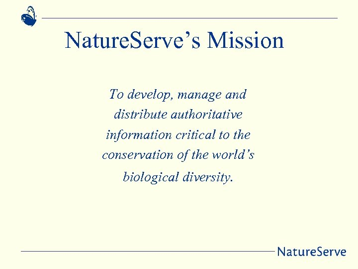 Nature. Serve's Mission To develop, manage and distribute authoritative information critical to the conservation