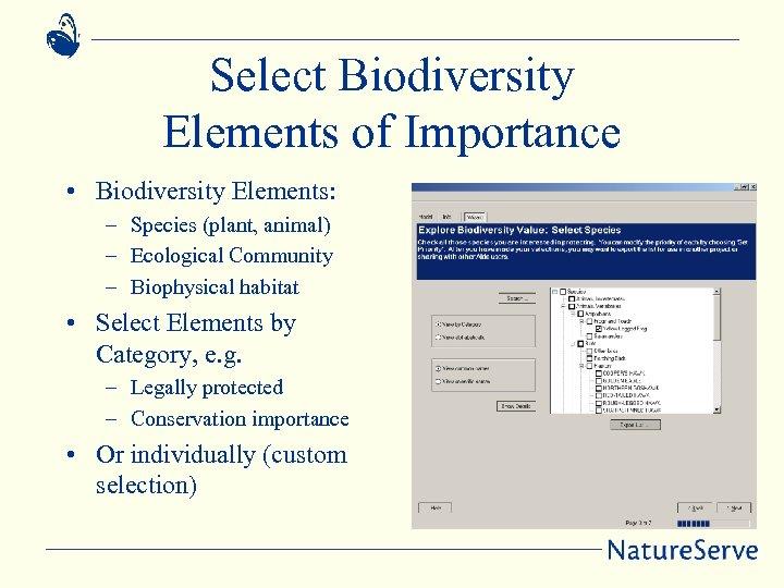 Select Biodiversity Elements of Importance • Biodiversity Elements: – Species (plant, animal) – Ecological