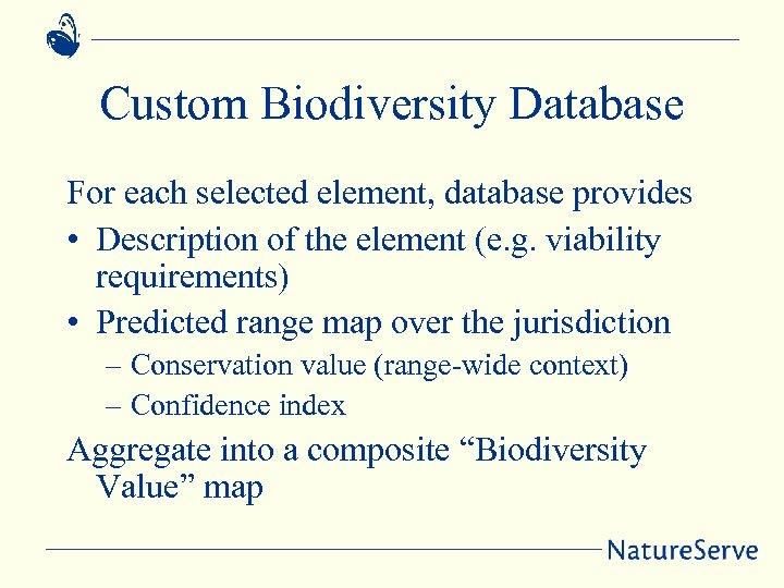 Custom Biodiversity Database For each selected element, database provides • Description of the element
