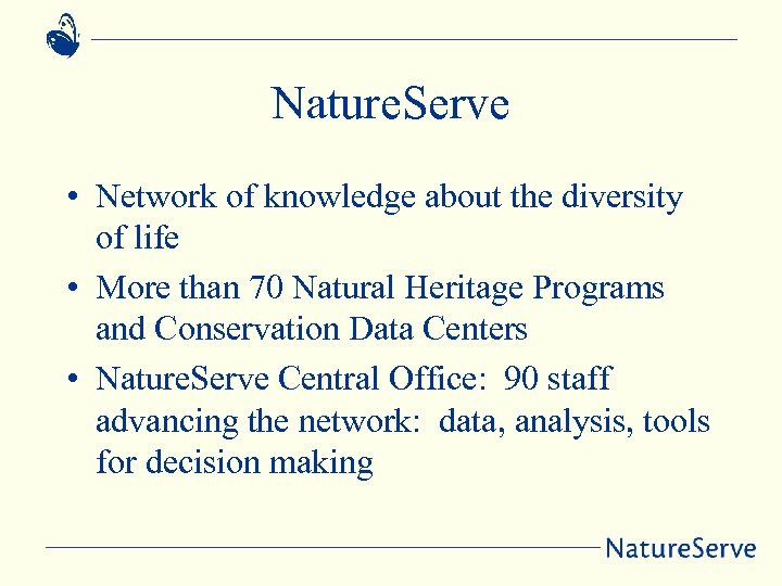 Nature. Serve • Network of knowledge about the diversity of life • More than