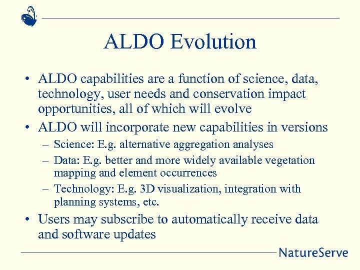ALDO Evolution • ALDO capabilities are a function of science, data, technology, user needs