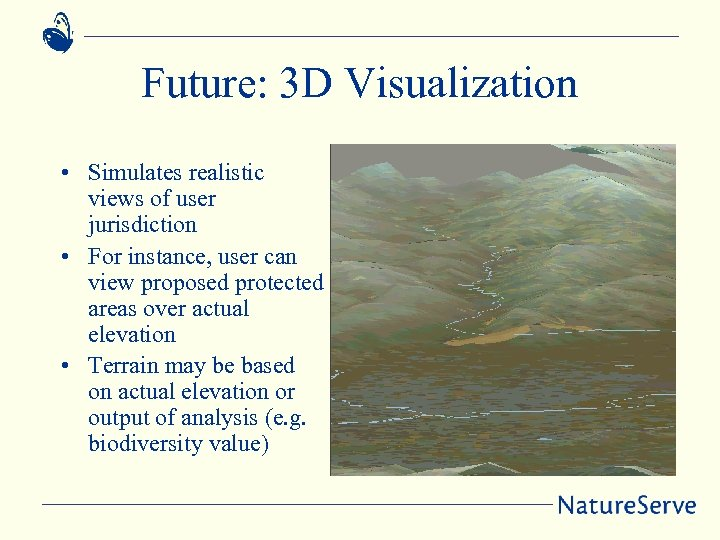Future: 3 D Visualization • Simulates realistic views of user jurisdiction • For instance,
