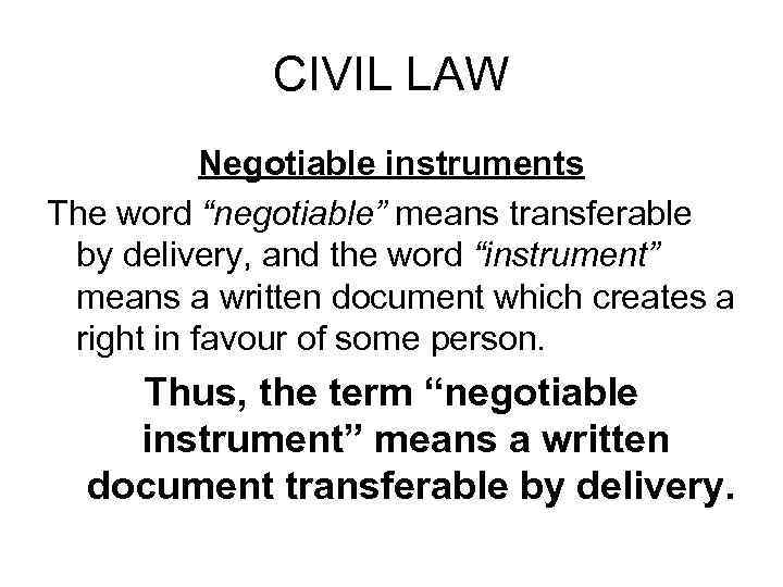 "CIVIL LAW Negotiable instruments The word ""negotiable"" means transferable by delivery, and the word"