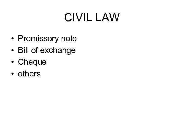 CIVIL LAW • • Promissory note Bill of exchange Cheque others
