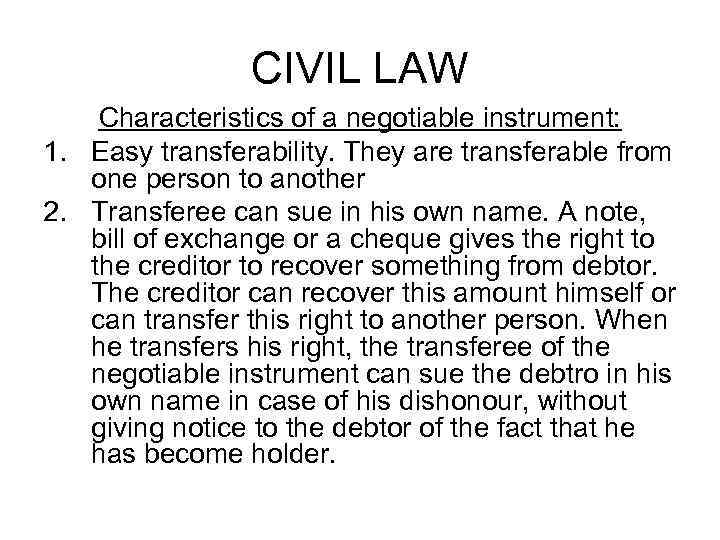 CIVIL LAW Characteristics of a negotiable instrument: 1. Easy transferability. They are transferable from