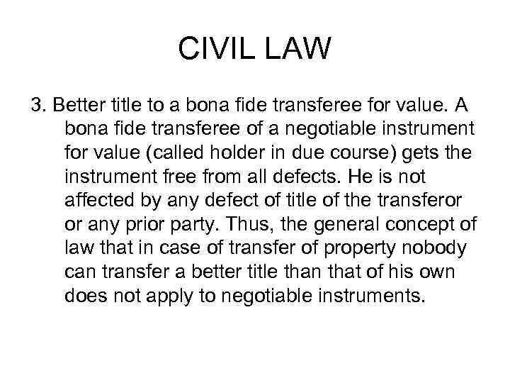 CIVIL LAW 3. Better title to a bona fide transferee for value. A bona