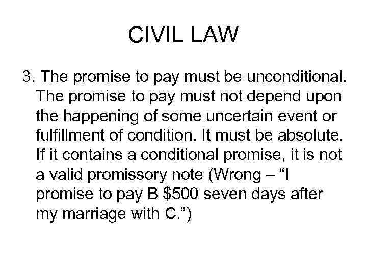 CIVIL LAW 3. The promise to pay must be unconditional. The promise to pay